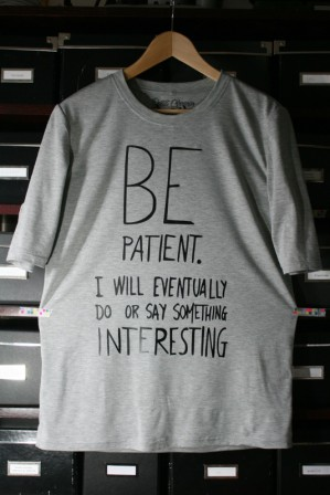 Tshirt Be patient.